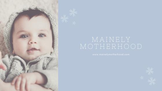 Mainely Motherhood Updates