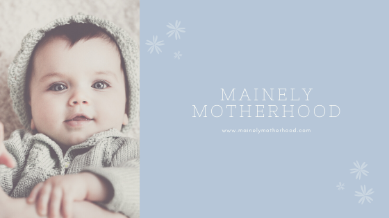 Mainely Motherhood Updates