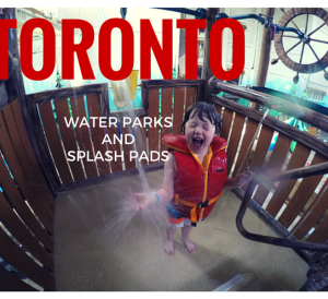 Water Parks and Splash Pads in and Around Toronto