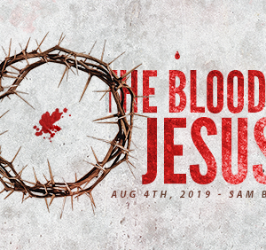Week 2 – The Blood of Jesus – August 4th, 2019 (Sam Bailey)
