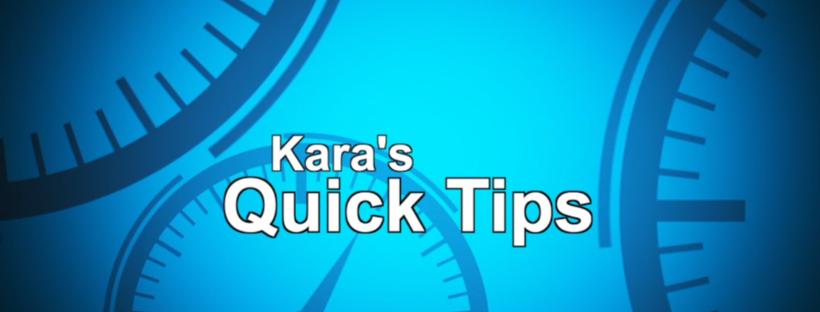 Kara's Quick Tips