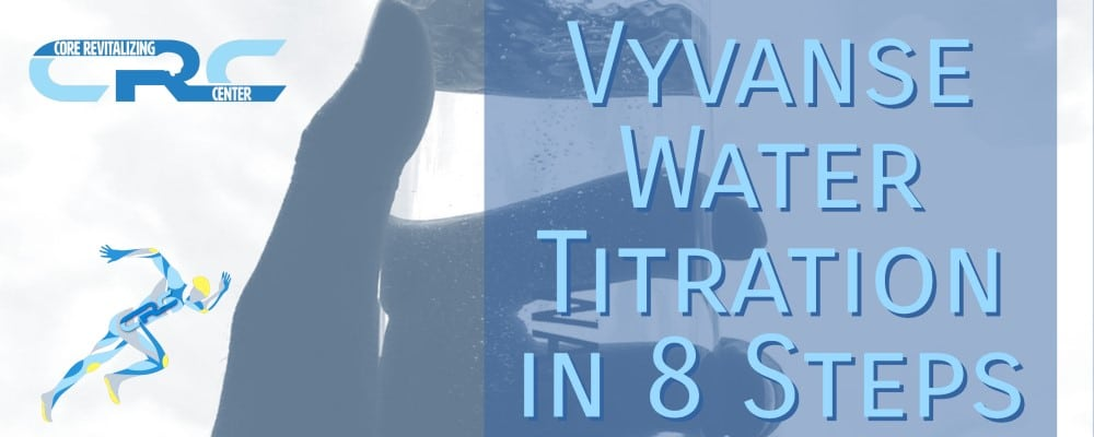 Vyvanse Water Titration in 8 Steps