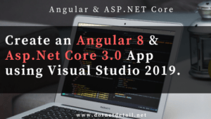 Angular 8 and Asp.Net Core 3.0 App using Visual Studio 2019