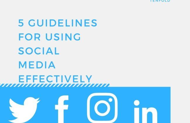 5 Guidelines for Using Social Media Effectively