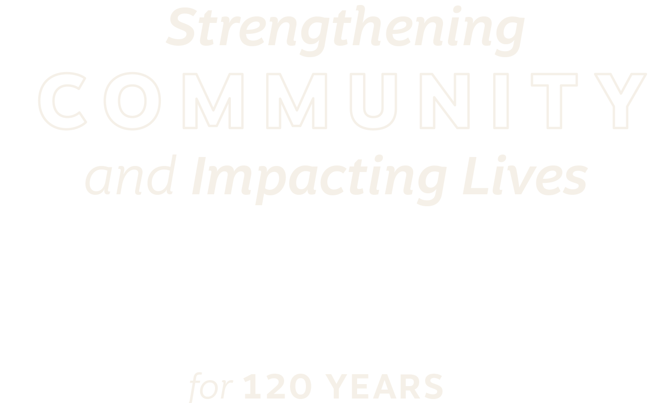Strengthening Community and Impacting Lives for 120 years
