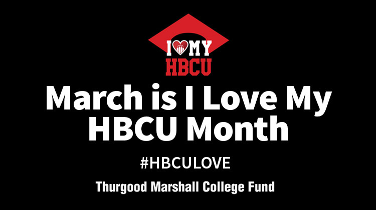March is I Love My HBCU Month, Join the Celebration with TMCF