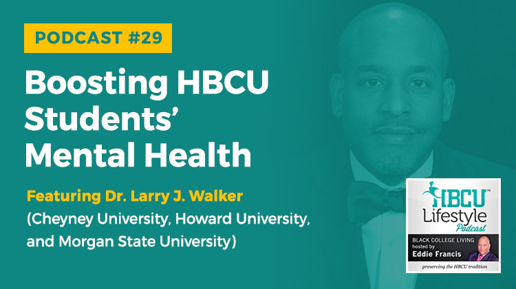 Dr. Larry Walker returns to the podcast for a three-part conversation about mental health among HBCU students particularly black males.