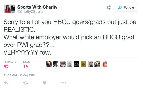 """Sorry to all of you HBCU goers/grads but just be REALISTIC. What white employer would pick an HBCU grad over PWI grad??... VERYYYYYY few"" — @CharityCSports"