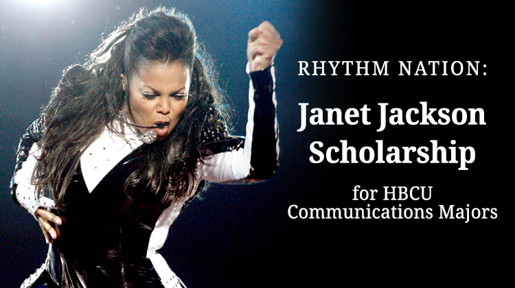 The Janet Jackson Scholarship is for students at HBCU UNCF member institutions who are Communication Majors.