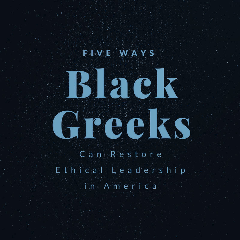 5 Ways Black Greeks Can Restore Ethical Leadership in America