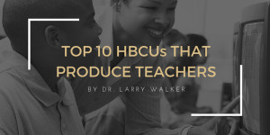 Top 10 HBCUs that Produce Teachers