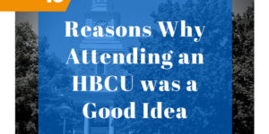 10 Reasons Why Attending an HBCU was a Good Idea