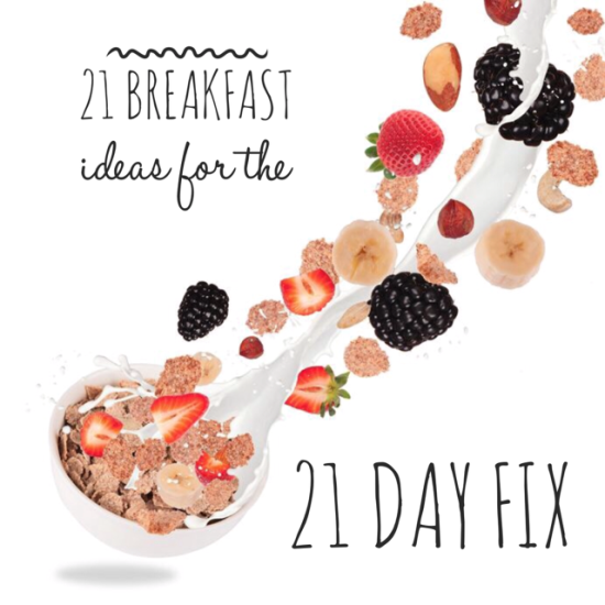 21 Simple Breakfast ideas for the 21 day fix!