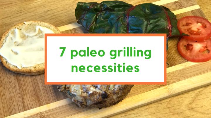 7 paleo grilling necessities
