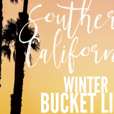 Southern California Winter Bucket List
