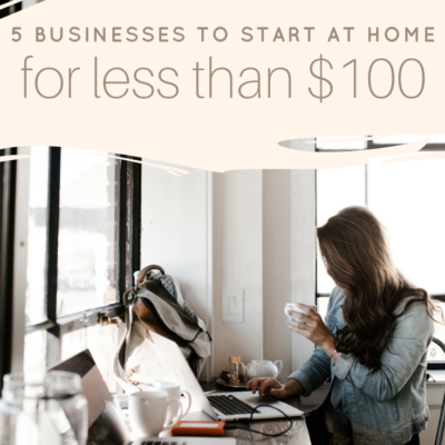 5 Businesses to Start From Home for Under $100