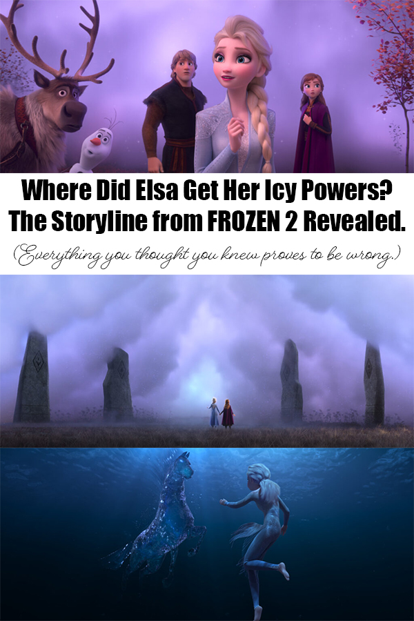 Where Did Elsa Get Her Icy Powers? The Storyline from FROZEN 2 Revealed. (Everything you thought you knew proves to be wrong.)