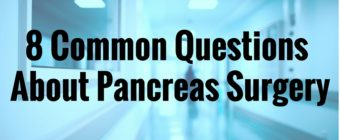 8 Common Questions About Pancreas Surgery