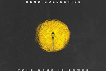 Rend Collective Releases Videos for New Single - Your Name Is Power
