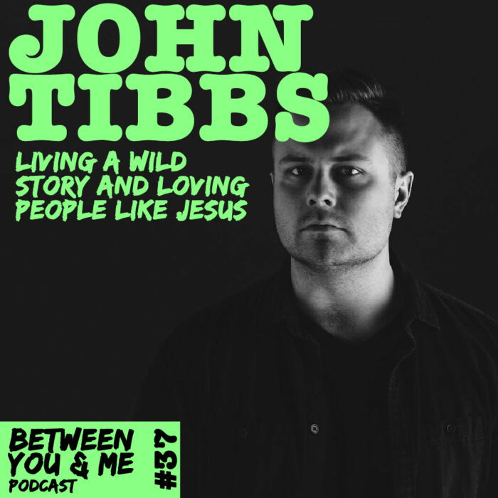 Between You & Me: John Tibbs on living a wild story - JesusWired Podcast - John Tibbs