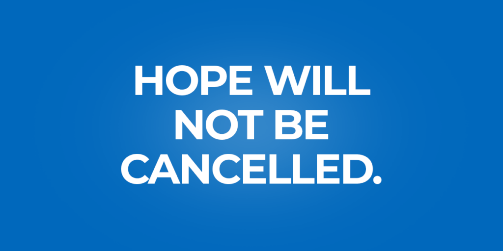 Hope Will Not Be Cancelled.