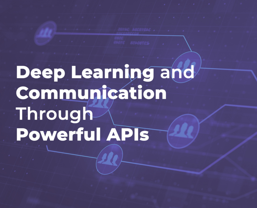 Deep Learning And Communication Through Powerful Apis