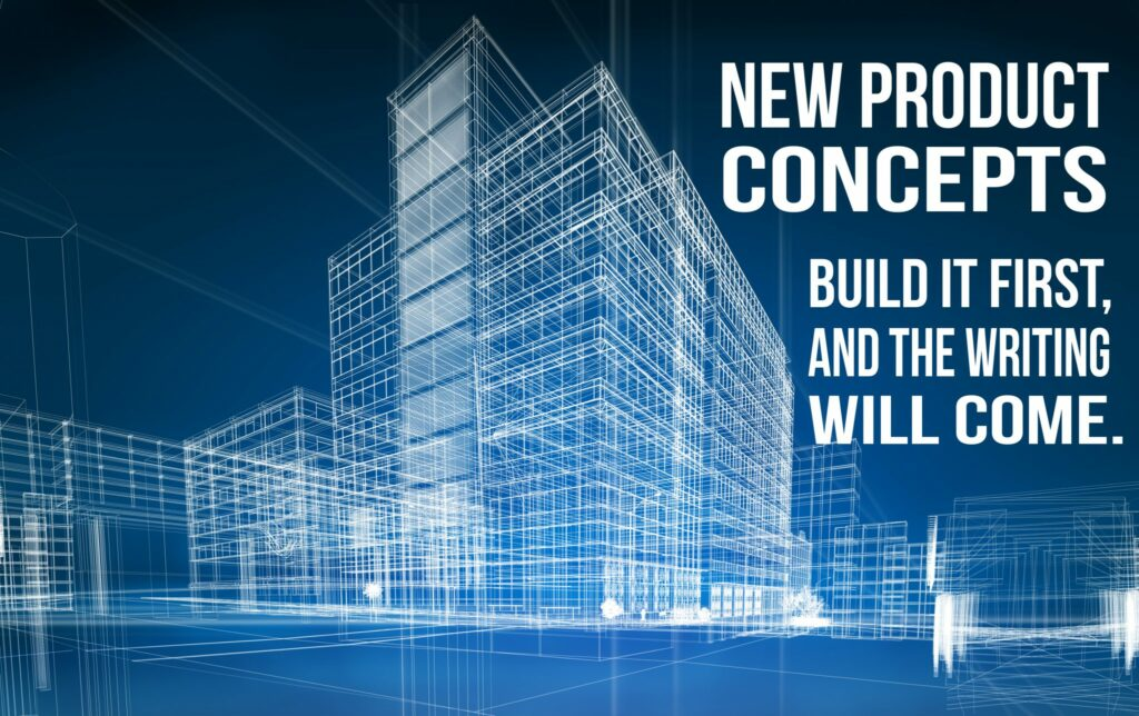"""Image of a building blueprint with text that says, """"New product concepts: build it first and the writing will come"""""""