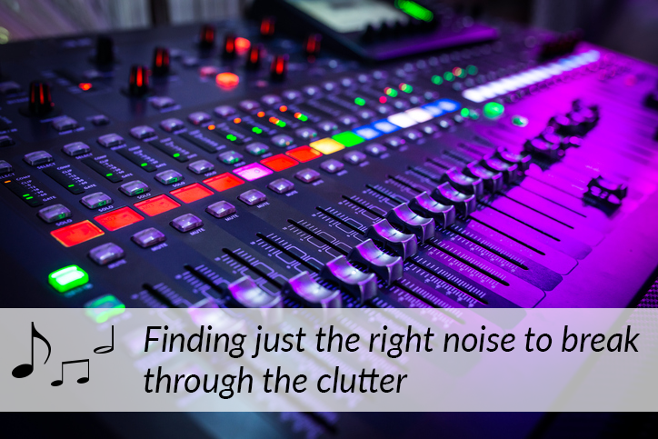 Finding the right noise to break through the clutter