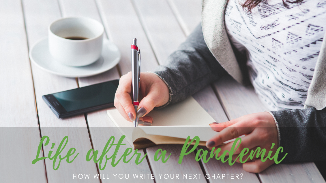 Life after a Pandemic: How will you write your next chapter?