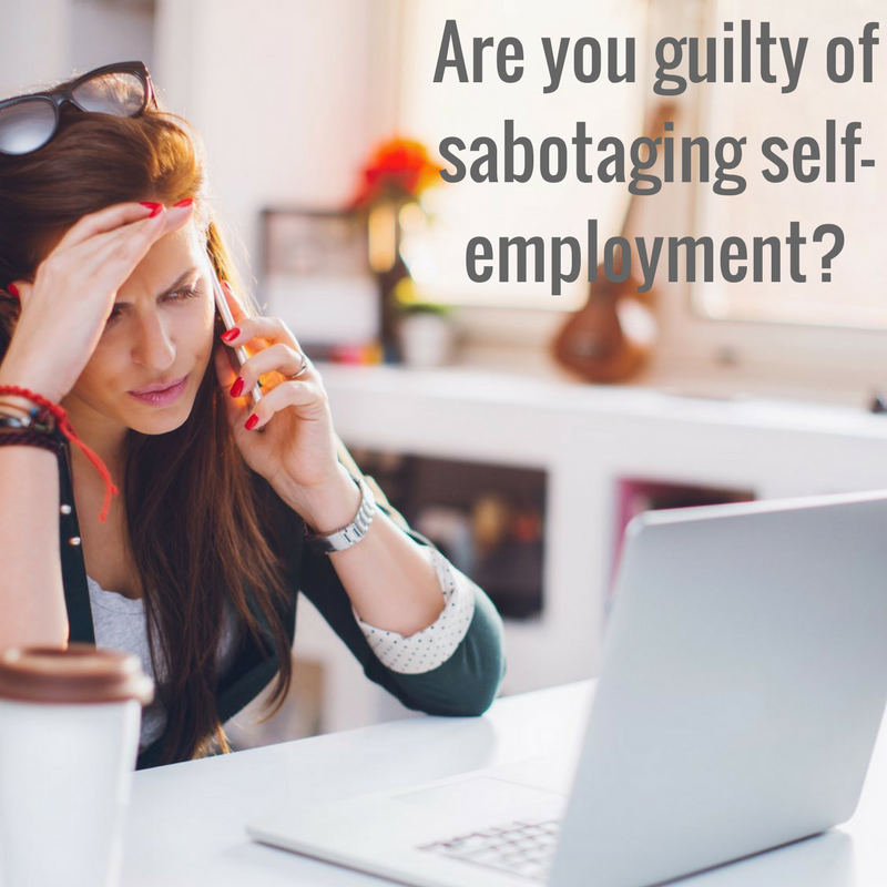 Are you guilty of sabotaging self-employment?