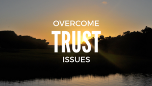 Read more about the article 3 Ways to Overcome Trust Issues
