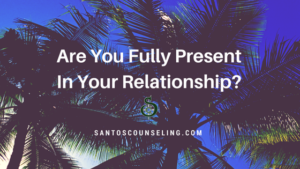 Read more about the article Are You Fully Present In Your Relationship?