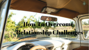 Read more about the article How Couple's Can Overcome Relationship Challenges