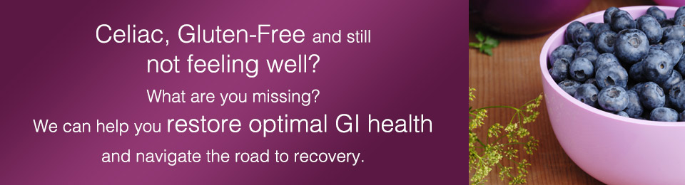 Celiac, Gluten-Free and still  not feeling well? What are you missing?  We can help you restore optimal GI health and navigate the road to recovery.
