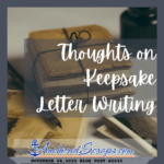 Read more about the article Thoughts on Keepsake Letter Writing