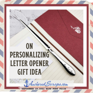 On Personalizing letter opener gift idea_AnchoredScraps #2126
