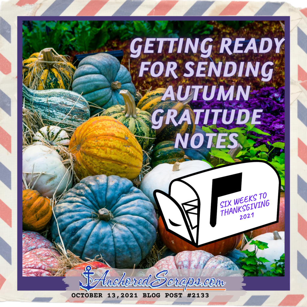 Getting ready for Sending Autumn Gratitude Notes _ Six weeks to Thanksgiving 2021 Letter Writing_AnchoredScraps #2133