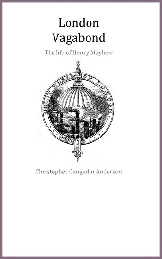 London Vagabond. The Life of Henry Mayhew