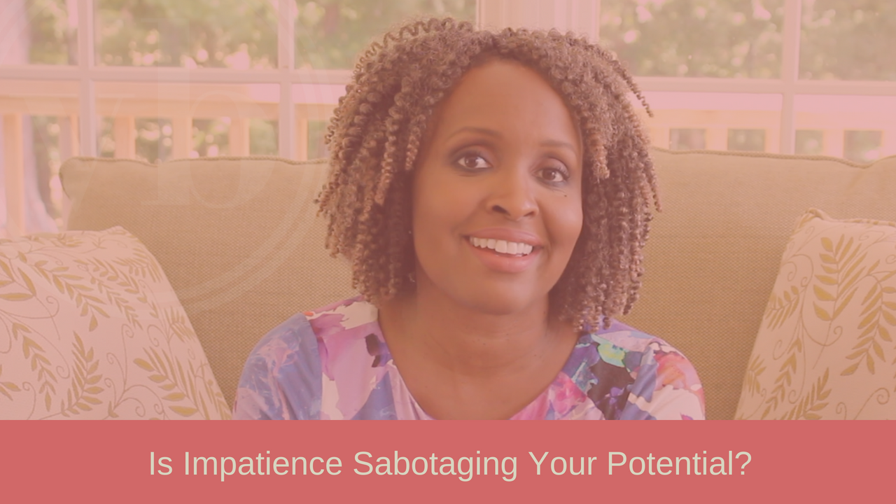 Is Impatience Sabotaging Your Potential?