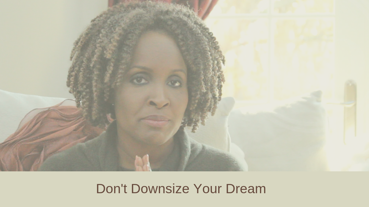 Don't Downsize Your Dream