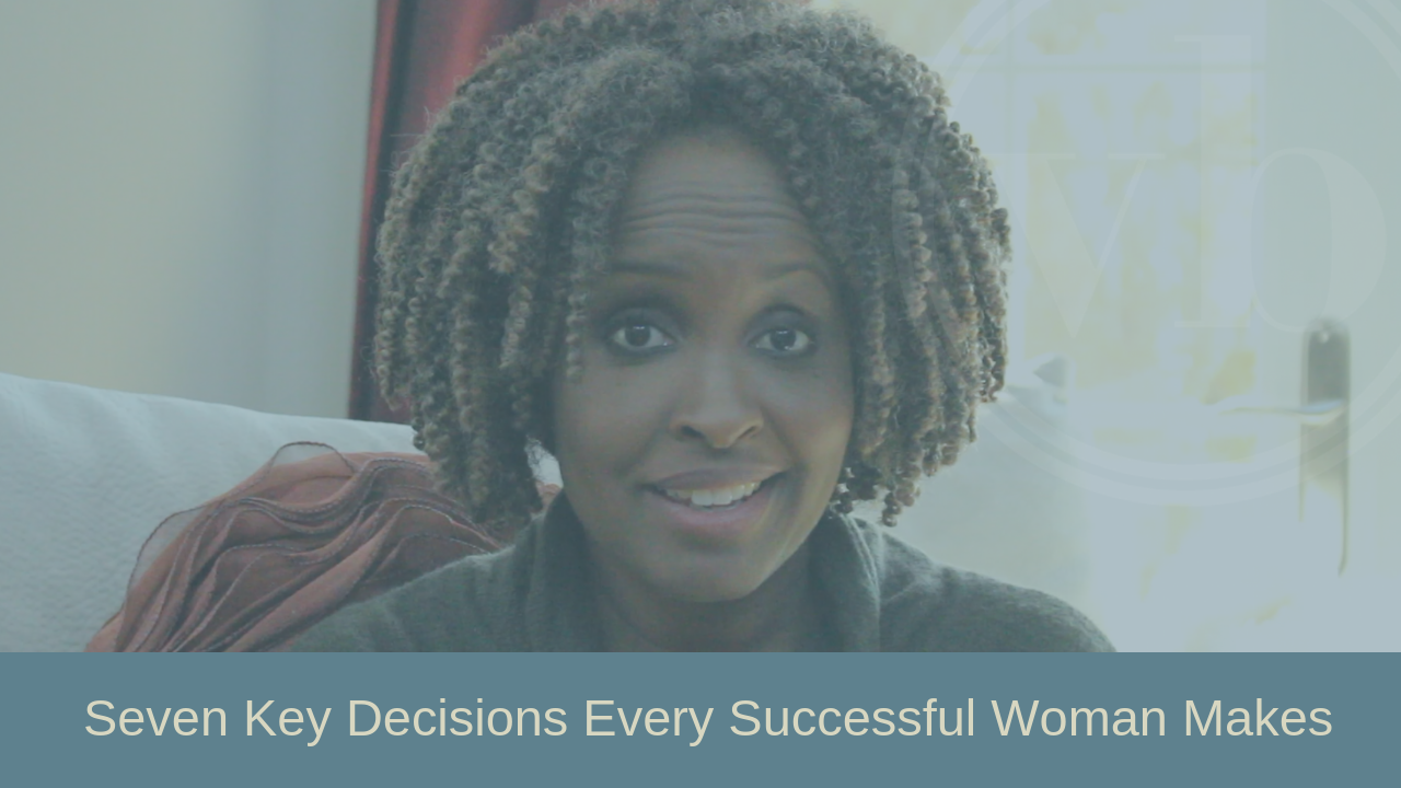 Seven Key Decisions Every Successful Woman Makes