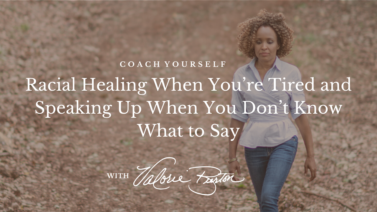 Racial Healing When You're Tired and Speaking Up When You Don't Know What to Say