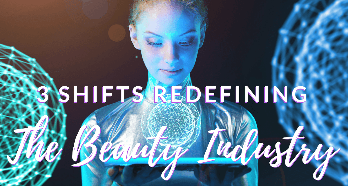 3 SHIFTS REDEFINING THE BEAUTY INDUSTRY-final