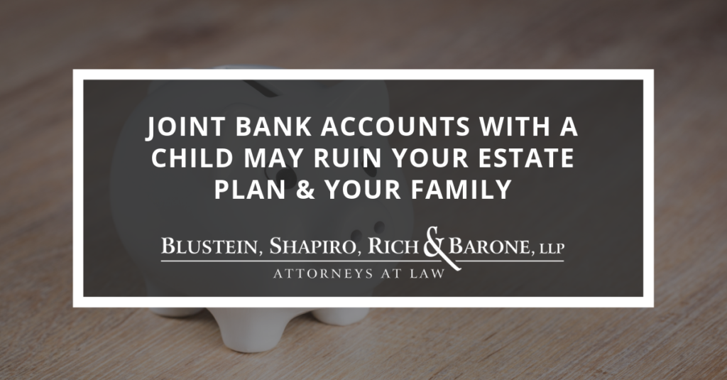 Joint Bank Accounts With A Child May Ruin Your Estate Plan & Your Family