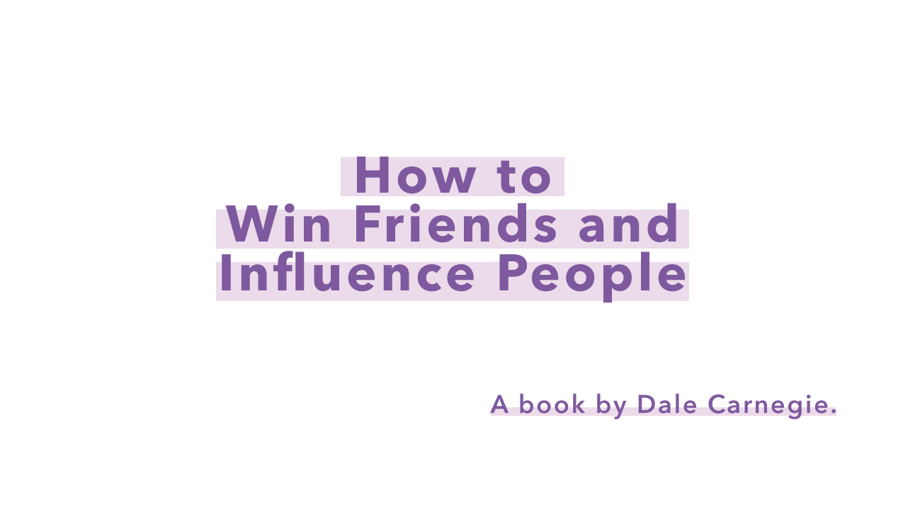 """""""How to win friends & influence people"""""""