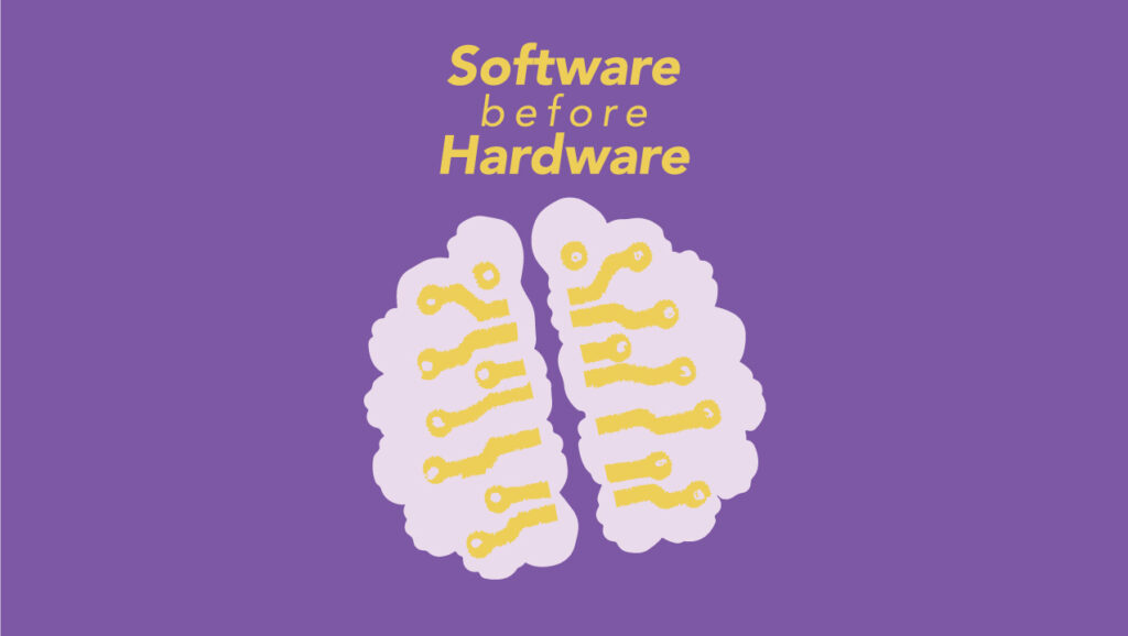 Software before hardware