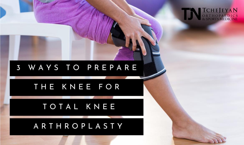 3 Ways To Prepare For Total Knee Arthroplasty