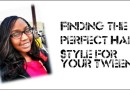 Finding the perfect hairstyle for your tween