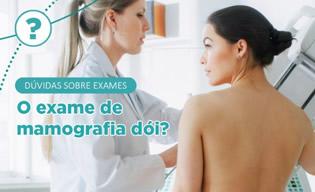 O exame de mamografia dói?