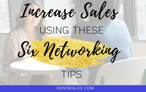 increase your sales using these six networking tips